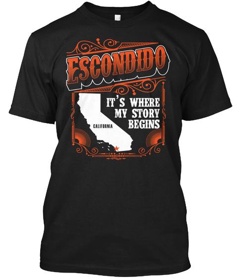 Escondido California Its Where My Story Begins Black T-Shirt Front