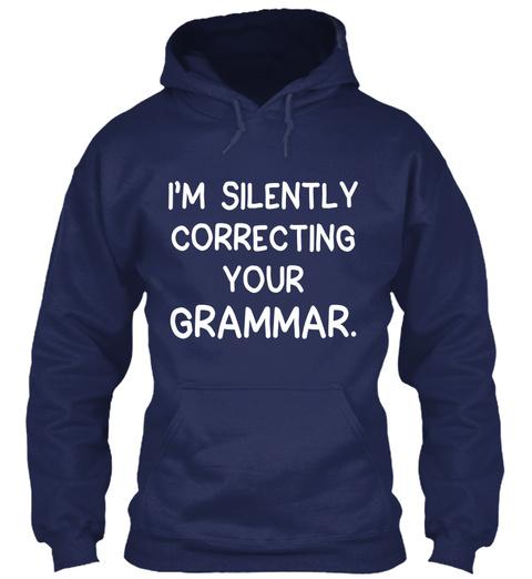 I'm Silently Correcting Your Grammar. Navy Sweatshirt Front
