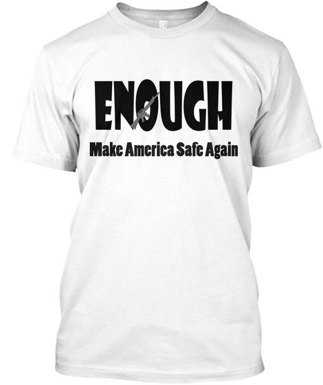 Enough Make America Safe Again White T-Shirt Front