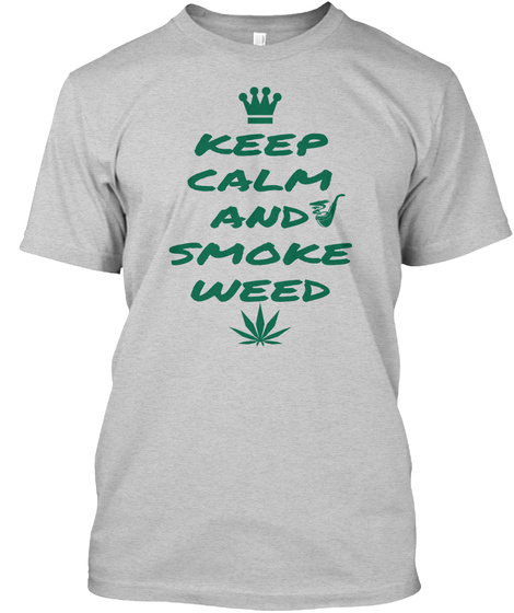 Keep Calm And Smoke Weed Light Steel T Shirt Front