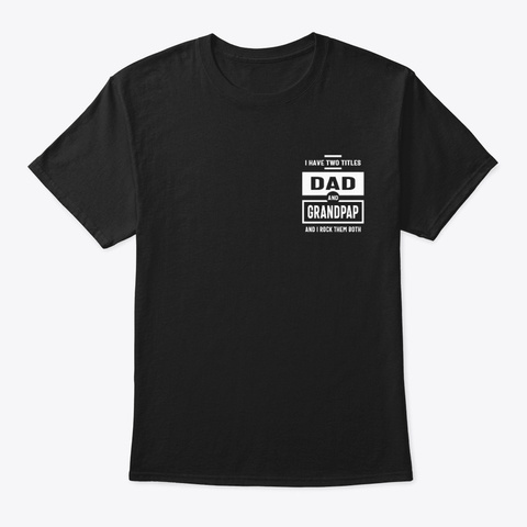 I Have Two Titles Dad And Grandpap Gift Black T-Shirt Front