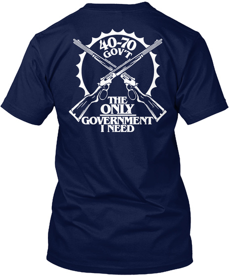 40 70 Govt The Only Government I Need Navy T-Shirt Back