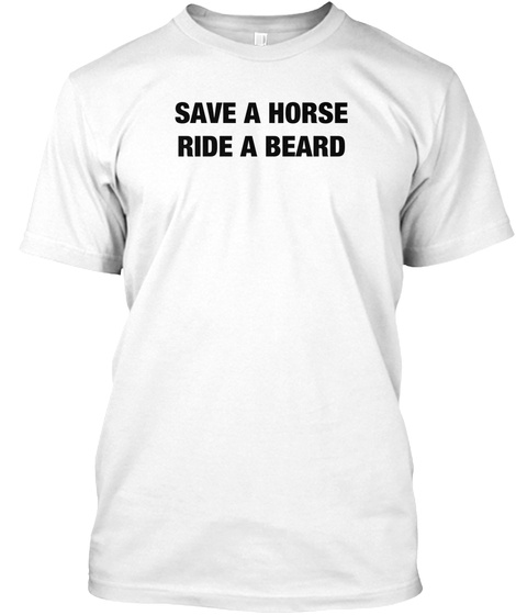 Save A Horse Ride A Beard White T-Shirt Front
