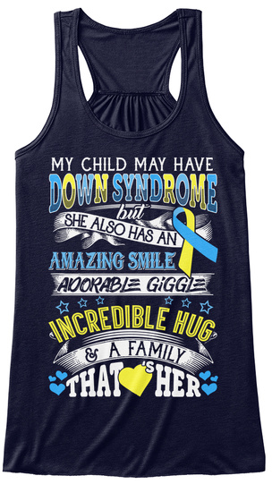 My Child May Have Down Syndrome But She Also Has An Amazing Smile Adorable Giggle Incredible Hug & A Family That... Midnight T-Shirt Front