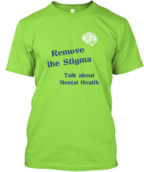 Remove The Stigma Talk About Mental Health Lime T-Shirt Front
