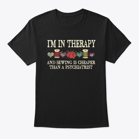 Quilting And Sewing Therapy Gift Shirt Black T-Shirt Front