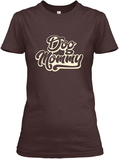 Dog Mommy   Dog Lovers Shirt For Women Dark Chocolate  T-Shirt Front