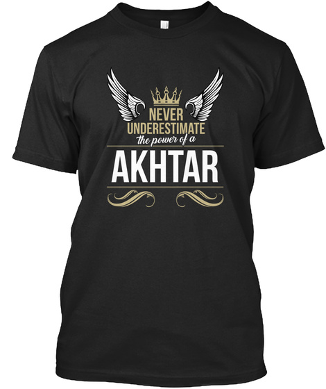 Never Underestimate The Power Of A Akhtar Black T-Shirt Front