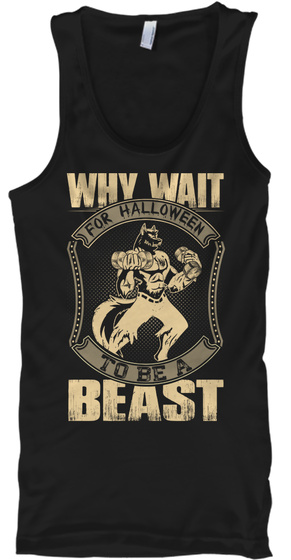 Why Wait For Halloween To Be A Beast Black Tank Top Front