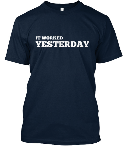 It Worked Yesterday New Navy T-Shirt Front