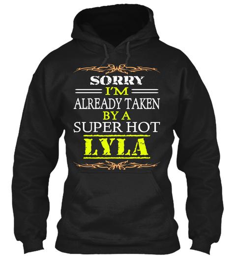 Sorry I'm Already Taken By A Super Hot Lyla Black T-Shirt Front