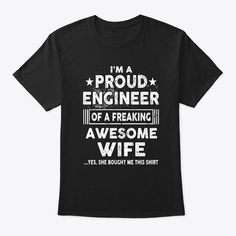 Proud Engineer Of Awesome Wife Shirt Black T-Shirt Front