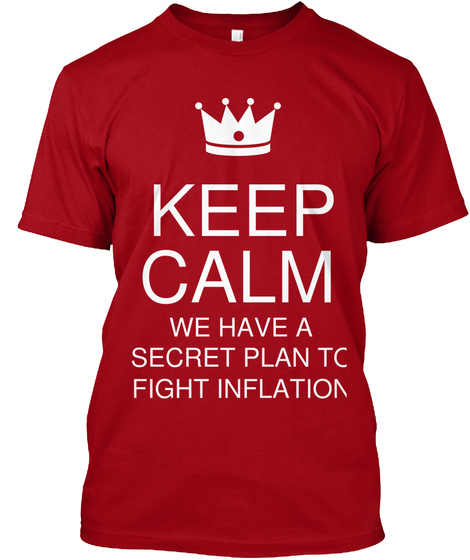 Keep Calm We Have A Secret Plan To Fight Inflation Deep Red Camiseta Front