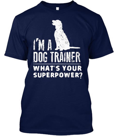 I'm A Dog Trainer What's Your Superpower? Navy T-Shirt Front
