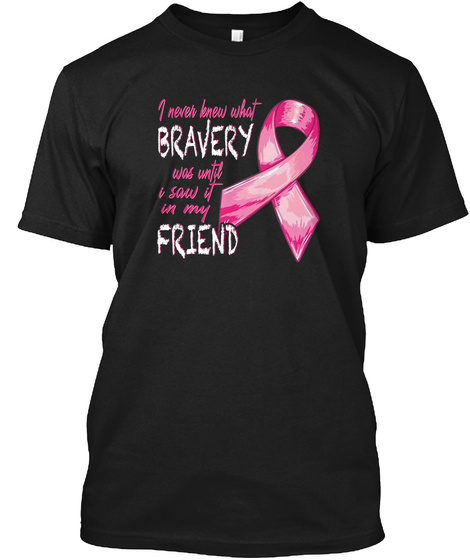 I Saw It In My Friend Cancer Tshirt Gift Black T-Shirt Front