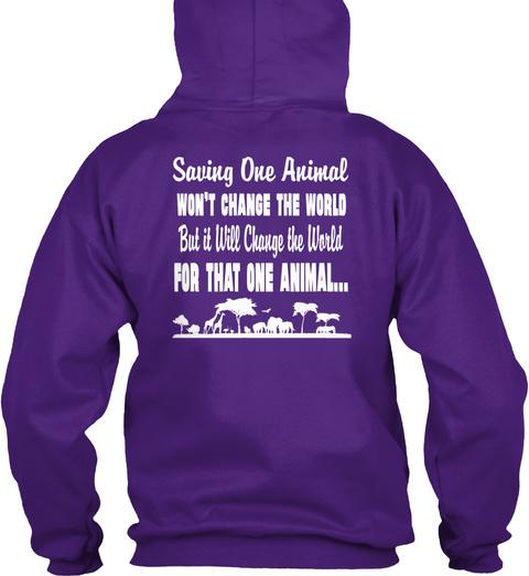 Saving One Animal Won't Change The World But It Will Changethe World For That One Animal... Purple Sweatshirt Back