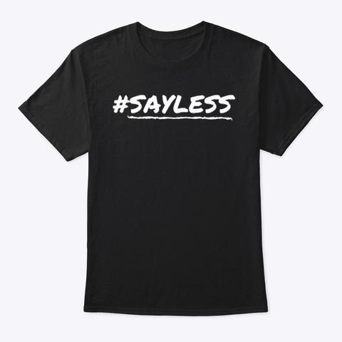 Sayless Black T-Shirt Front