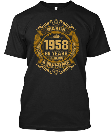 March 1958 60 Years Of Being Awesome Black T-Shirt Front
