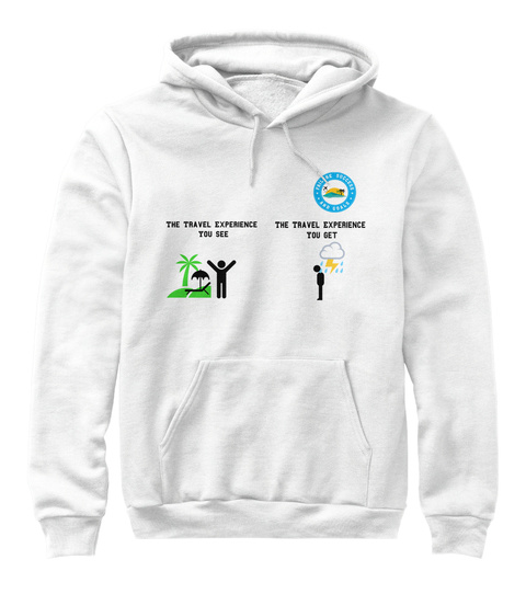 The Travel Experience  You See      The Travel Experience  You Get White Sweatshirt Front