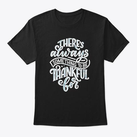 Always Be Thankful   Thanksgiving Shirt Black T-Shirt Front