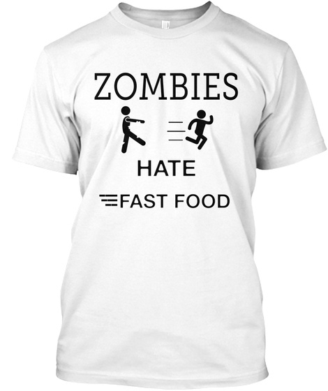 Zombies Hate Fast  Food White T-Shirt Front