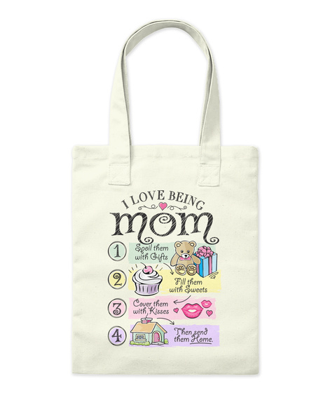 I Love Being Mom Spoil Them With Gifts Fill Them With Sweets Cover Them With Kisses Then Send Them Home. Natural T-Shirt Front