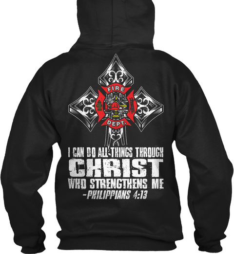 I Can Do All Things Through Christ Who Strengthens Me  Philippians 4:13 Black Sweatshirt Back