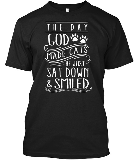 Cats The Day God Made Cat He Just Smile Black T-Shirt Front