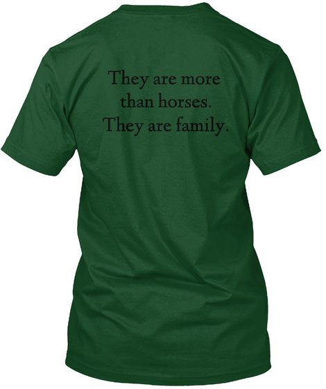 They Are More Than Horses.They Are Family. Deep Forest T-Shirt Back