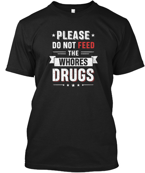 Please Do Not Feed Whores Drugs Shirt