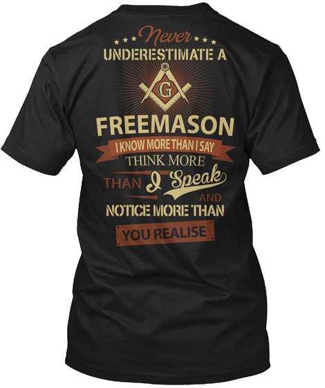 Never Underestimate A  G  Freemason  I Know More Than I Say Think More Than I Speak Notice  More Than You Realise Black T-Shirt Back