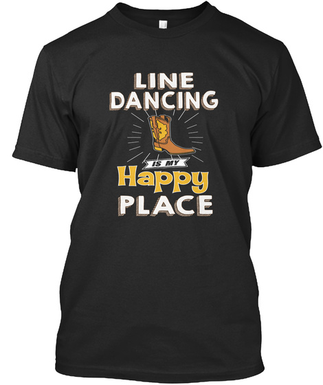 Line Dancing Is My Happy Place  Black T-Shirt Front