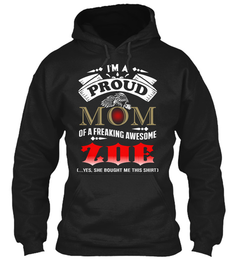 I'm A Proud Mom Of A Freaking Awesome Zoe (...Yes, She Bought Me This Shirt ) Black T-Shirt Front