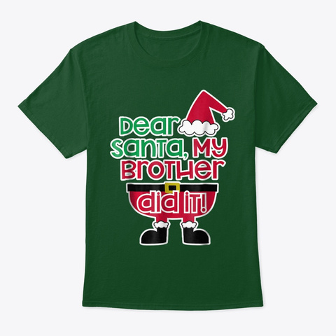 Dear Santa My Brother Did It Shirt Deep Forest T-Shirt Front
