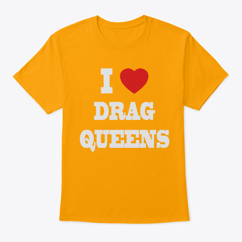 I Love Drag Queens Gold T-Shirt Front