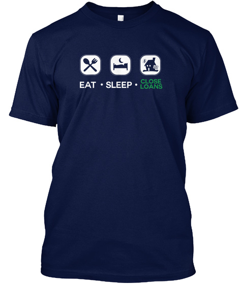 Eat. Sleep. Close Loans  Navy T-Shirt Front