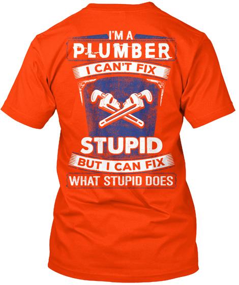 I'm A Plumber I Can't Fix Stupid But I Can Fix What Stupid Does Orange T-Shirt Back