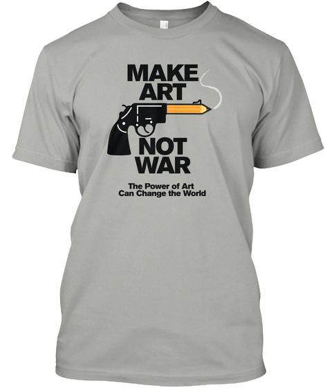 Make Art Not War Light Grey T-Shirt Front