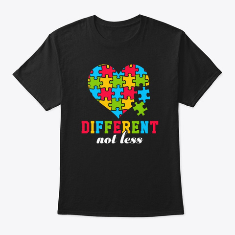 Autism Different Not Less Awareness Gift Black T-Shirt Front