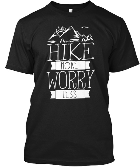 Hike More Worry Less Black T-Shirt Front
