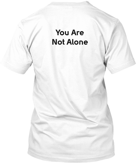 You Are Not Alone White T-Shirt Back