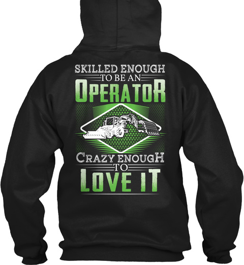 Skilled Enough To Be An Operator Crazy Enough To Love It Black T-Shirt Back