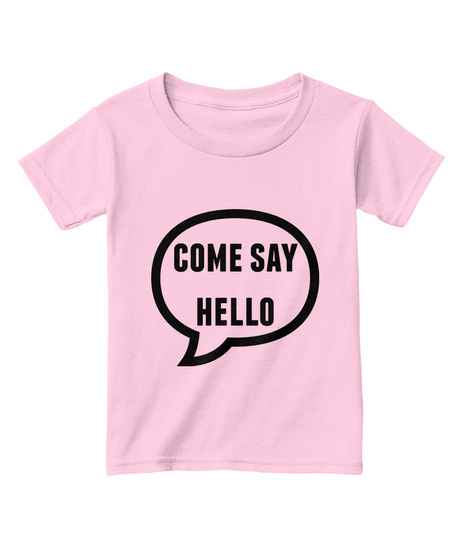 Come Say Hello Light Pink  T-Shirt Front