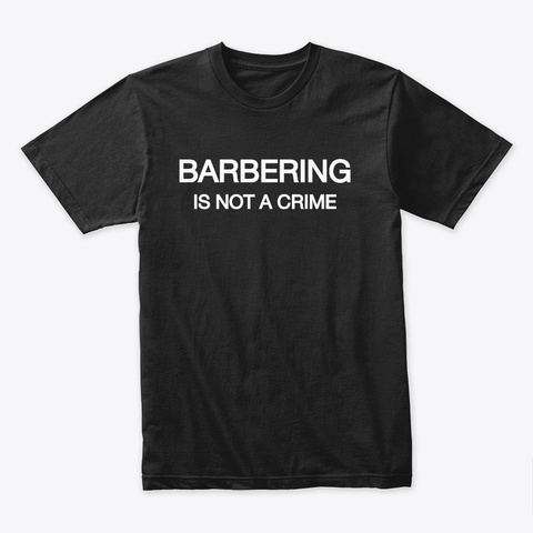Barbering Is Not A Crime Black T-Shirt Front