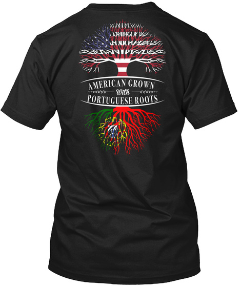 American Grown With Portuguese Roots Black T-Shirt Back