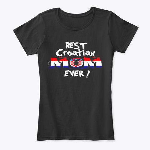 Best Croatian Mom Ever T Shirt Black T-Shirt Front