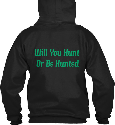 Will You Hunt Or Be Hunted Black T-Shirt Back