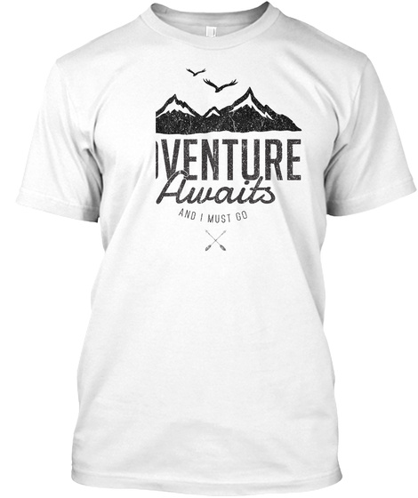 Adventure Awaits And I Must Go White T-Shirt Front