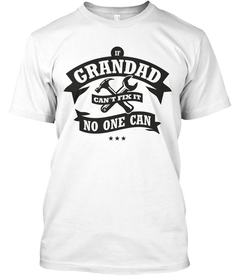 If Grandad Can't Fix It No One Can White T-Shirt Front