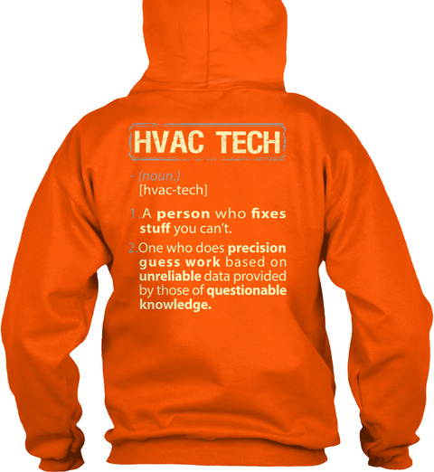 Hvac Tech Noun Hvac Tech A Person Who Fixes Stuff You Can't One Who Does Precision Guess Work Based On Unreliable... Safety Orange T-Shirt Back